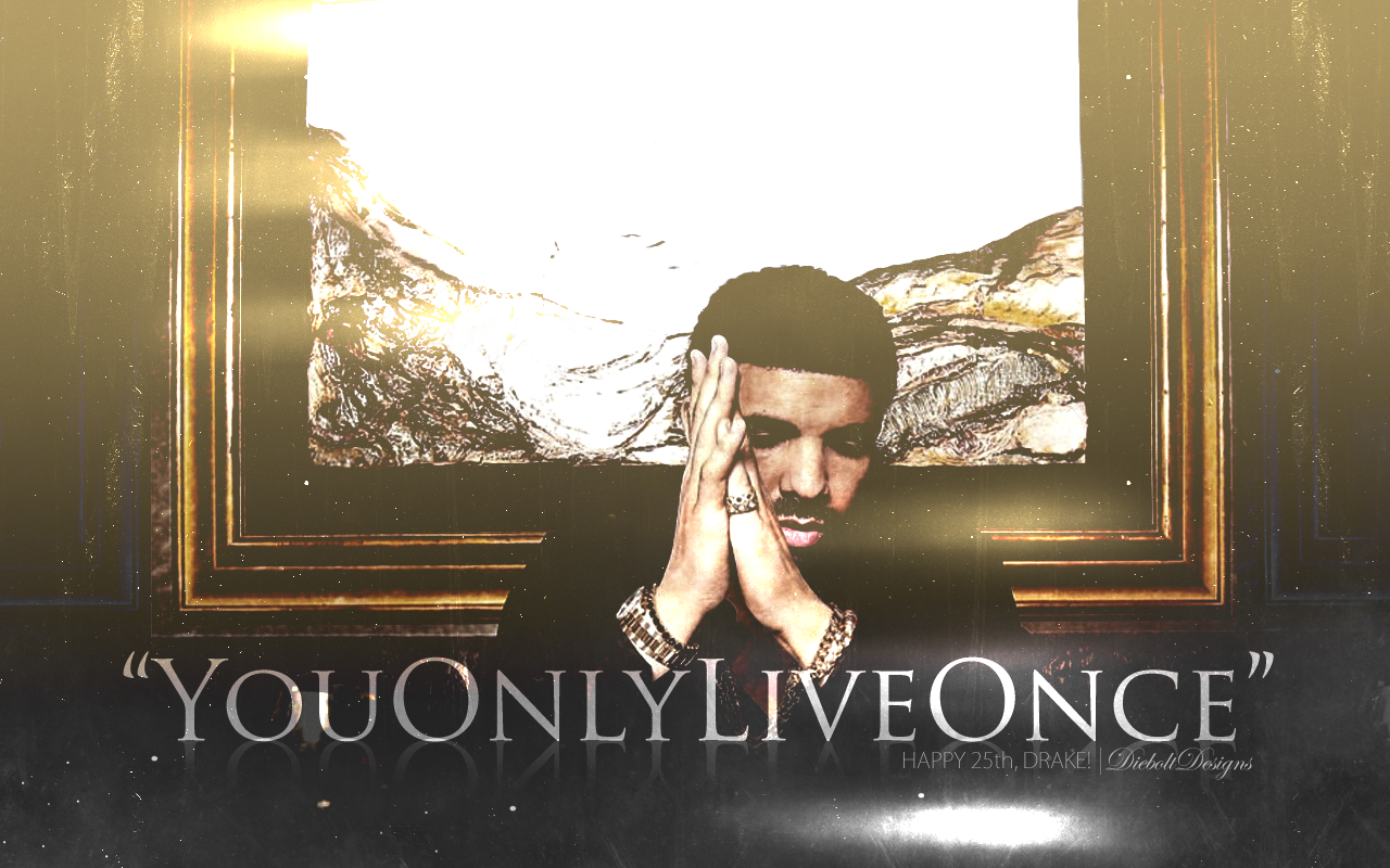 Drake You Only Live Once WallpaperYou Only Live Once Wallpaper