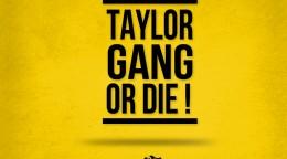 taylor_gang_or_die_wallpaper_by_wiiz7.jpg